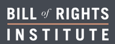 Bill of Rights Institute EDUCATING INDIVIDUALS about THE CONSTITUTION